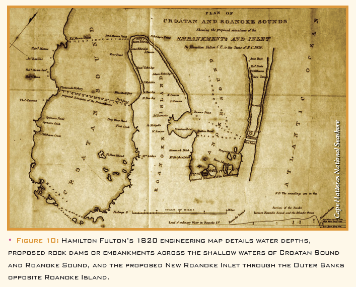 • Figure 10: Hamilton Fulton's 1820 engineering map details water depths, proposed rock dams or embankments across the shallow waters of Croatan Sound and Roanoke Sound, and the proposed New Roanoke Inlet through the Outer Banks opposite Roanoke Island.