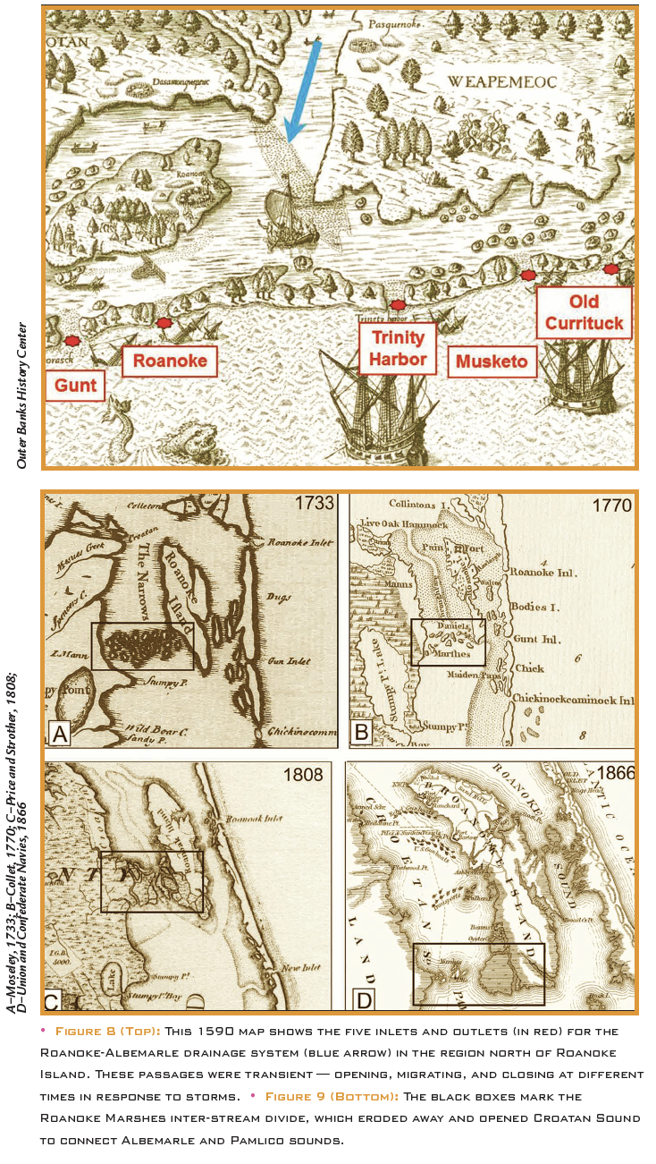 • Figure 8 (Top): This 1590 map shows the five inlets and outlets (in red) for the Roanoke-Albemarle drainage system (blue arrow) in the region north of Roanoke Island. These passages were transient — opening, migrating, and closing at different times in response to storms. • Figure 9 (Bottom): The black boxes mark the Roanoke Marshes inter-stream divide, which eroded away and opened Croatan Sound to connect Albemarle and Pamlico sounds.